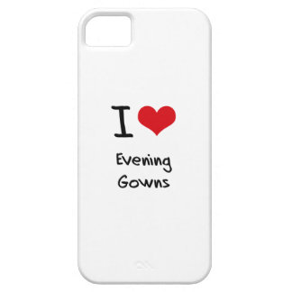 I love Evening Gowns Case For iPhone 5/5S