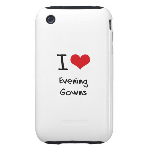 I Love Evening Gowns iPhone 3 Tough Cases
