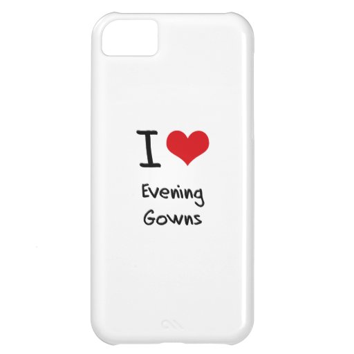 I Love Evening Gowns Cover For iPhone 5C