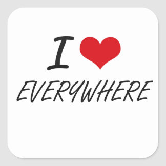 I love EVERYWHERE Square Sticker