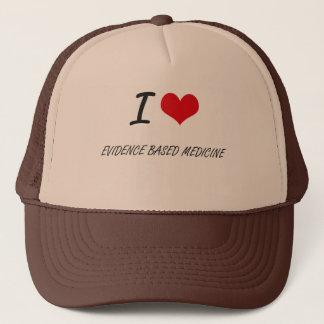 I love EVIDENCE BASED MEDICINE Trucker Hat