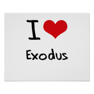 I love Exodus Posters