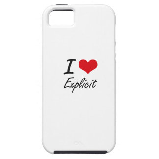 I love EXPLICIT Case For The iPhone 5