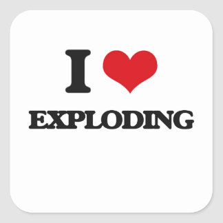 I love EXPLODING Square Sticker