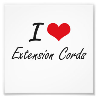 I love EXTENSION CORDS Photo Print