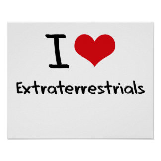 I love Extraterrestrials Posters