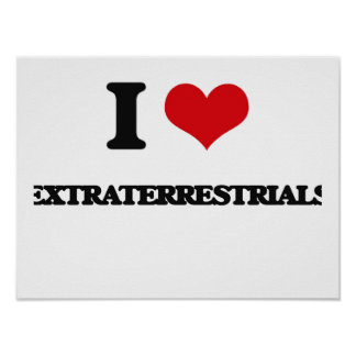 I love EXTRATERRESTRIALS Poster