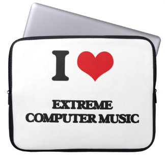 I Love EXTREME COMPUTER MUSIC Laptop Computer Sleeves