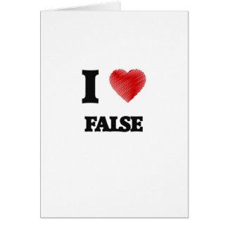 I love False Greeting Card