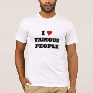 I Love Famous People T-Shirt