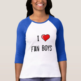 I Love Fanboys T-Shirt