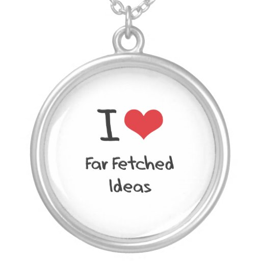 I Love Far Fetched Ideas Jewelry