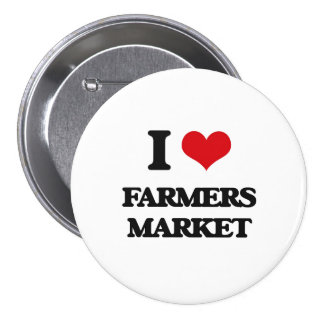 I love Farmers Market Pinback Buttons
