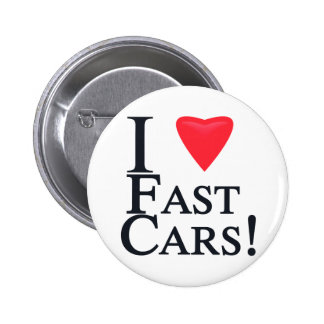 I Love Fast Cars! Pinback Buttons