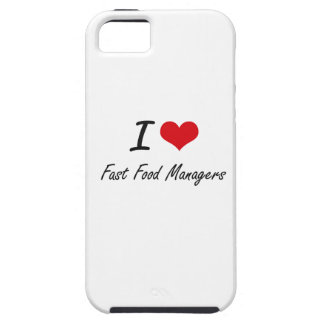 I love Fast Food Managers Tough iPhone 5 Case