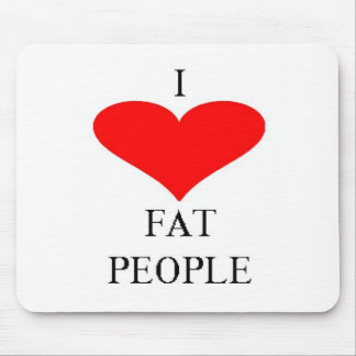 I LOVE FAT PEOPLE MOUSE PAD
