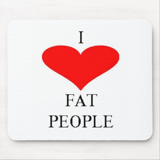 I LOVE FAT PEOPLE MOUSE MAT