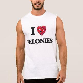 I Love Felonies Sleeveless Shirts