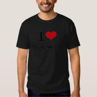 I Love Felonies Tee Shirts
