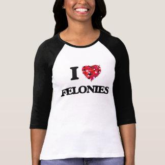 I Love Felonies T Shirt