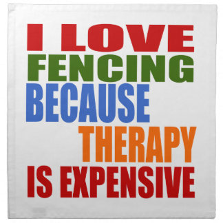 I Love Fencing Because Therapy Is Expensive Printed Napkin