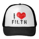 I Love Filth Cap