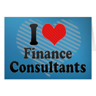 I Love Finance Consultants Greeting Card