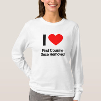 i love first cousins once removed T-Shirt