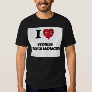 I love Fitness Center Managers T Shirts