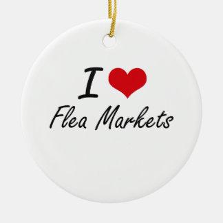 I love Flea Markets Ceramic Ornament