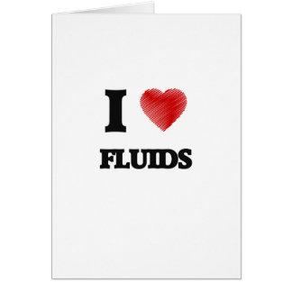 I love Fluids Greeting Card