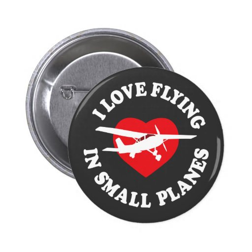 I Love Flying In Small Planes Pins
