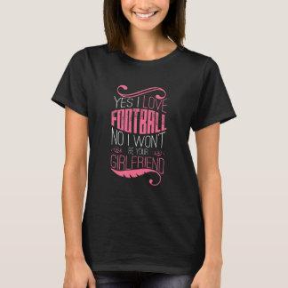 i love football no i won't be your girlfriend T-Shirt