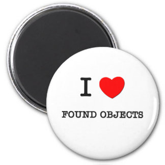 I LOVE FOUND OBJECTS 6 CM ROUND MAGNET