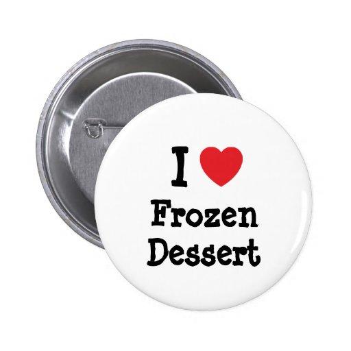 I love Frozen Dessert heart T-Shirt Pinback Buttons