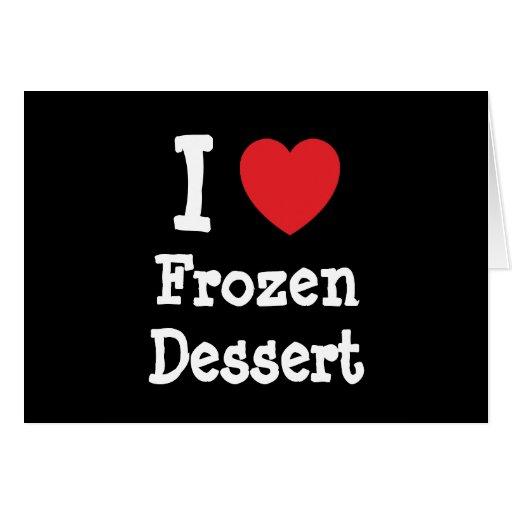 I love Frozen Dessert heart T-Shirt Greeting Card