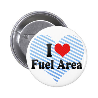I Love Fuel Area Pinback Buttons
