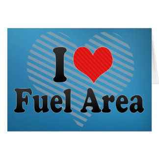 I Love Fuel Area Greeting Cards