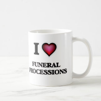 I love Funeral Processions Coffee Mug