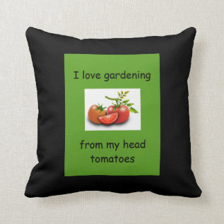 I love gardening from my head tomatoes cushion