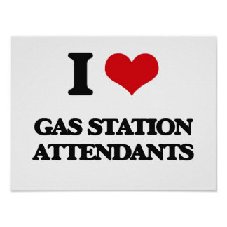 I love Gas Station Attendants Poster