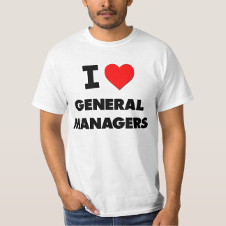I Love General Managers T-Shirt