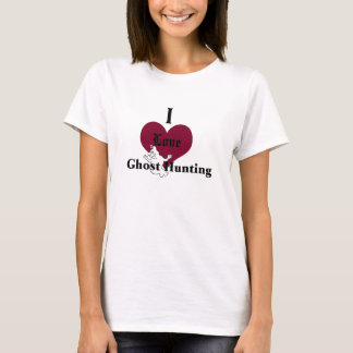 I love ghost hunting T-Shirt