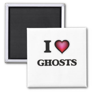 I love Ghosts Square Magnet