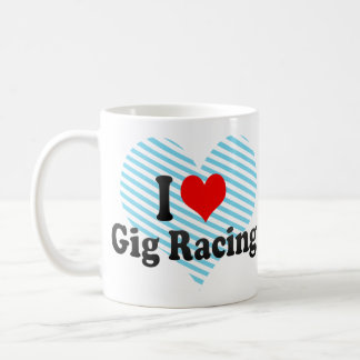 I love Gig Racing Mug