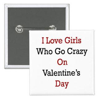 I Love Girls Who Go Crazy On Valentine s Day Pinback Button
