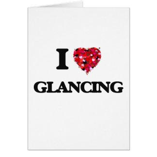I Love Glancing Greeting Card