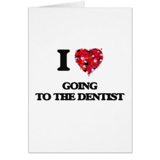 I love Going To The Dentist Card