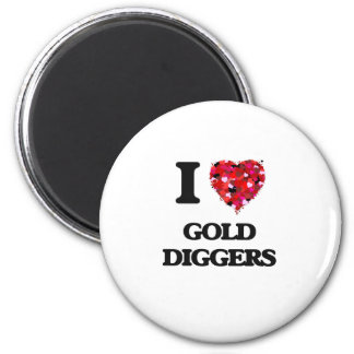 I Love Gold Diggers 6 Cm Round Magnet