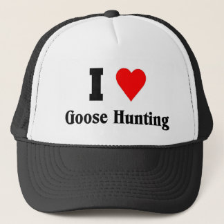 I love Goose Hunting Trucker Hat